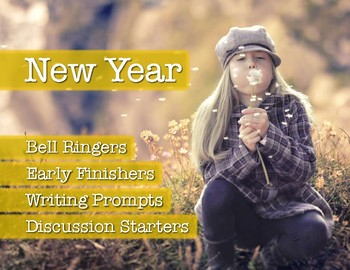 New Year: Bell Ringers, Early Finishers, Discussion Starters, Writing Prompts