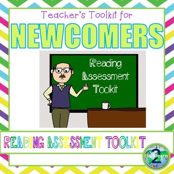 The Teacher's Toolkit for Newcomer English Learners:  Reading Assessment