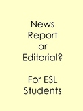 News Report or Editorial? For ESL Students- No prep!
