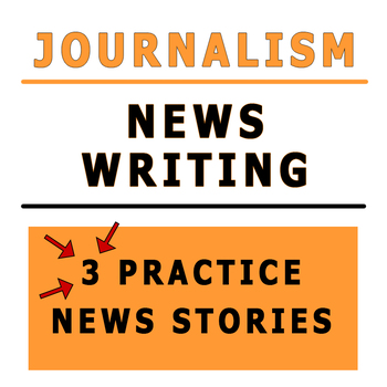 Journalism — News Writing Practice or Assessment (3 Guided Stories)
