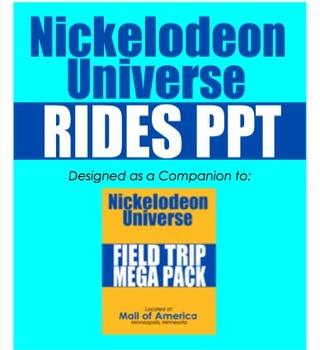 Nickelodeon Universe Rides PPT (Companion to NU Field Trip Mega Pack)
