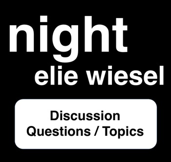 Night - Elie Wiesel - 17 Discussion Questions / Topics