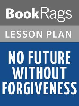No Future Without Forgiveness Lesson Plans