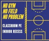 No Gym, No Field, No Problem! Classroom PE Lessons, Indoor Recess, 30 Activities