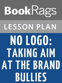 No Logo: Taking Aim at the Brand Bullies Lesson Plans