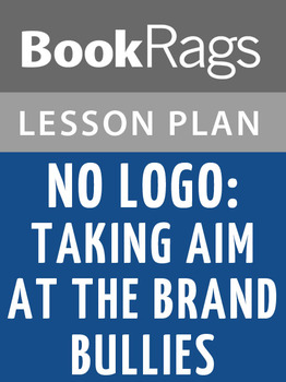 No Logo: Taking Aim at the Brand Bullies Lesson Plans