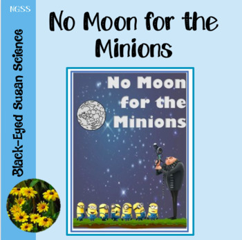 No Moon for the Minions (NGSS Aligned)