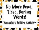 No More Dead, Tired, Boring Words- Vocabulary Building Activity