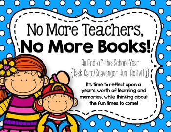 No More Teachers, No More Books! {An End-of-the-Year Task Card/Scavenger Hunt}