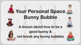 No Prep PERSONAL SPACE Bunny Bubble Social Skills SEL Lesson 2 vid & ACTIVITIES