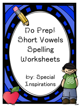 No Prep! Short Vowel CVC Spelling Worksheets