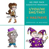 No Prep Subjective Pronoun (I, you, he, she, they) + has/h