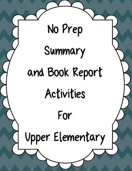 No Prep Summary and Book Report Activities for Upper Elementary