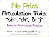 "No Print Articulation Trivia: ""sh"", ""ch"", & ""j"""