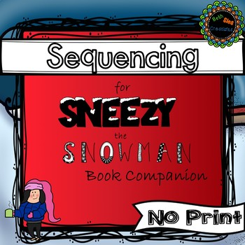 Sequencing a story, Sneezy the Snowman Book Companion (IPAD, smart board, etc)