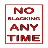 No Slacking Anytime Poster for the Classroom- Legal Size