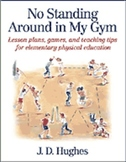 No Standing Around in My Gym: Lesson Plans, Games, & Tips for Physical Education