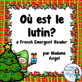(Noël) Christmas Themed Emergent Reader in French - Où est le lutin?