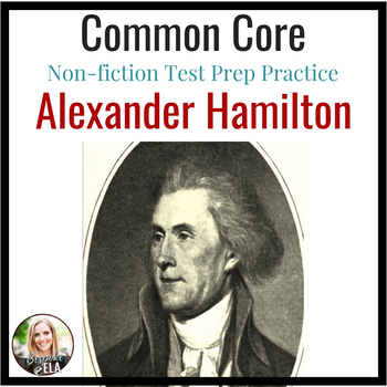 Nonfiction Close Reading Practice with Alexander Hamilton-- COMMON CORE