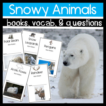 Non-fiction Snow Animal Books, Vocabulary, and Questions