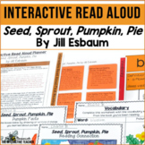 Nonfiction Read Aloud: Seed, Sprout, Pumpkin, Pie Interactive Read Aloud Lessons