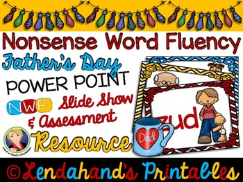 Nonsense Word Fluency Powerpoint by Ms. Lendahand (FATHER'S DAY)
