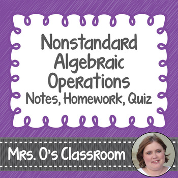 Nonstandard Algebraic Operations Notes, Homework, and Quiz