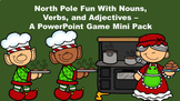 North Pole Fun With Nouns, Verbs, and Adjectives - A PowerPoint Game Mini Pack