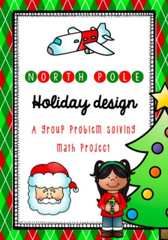 North Pole Holiday Design - A group problem solving math project