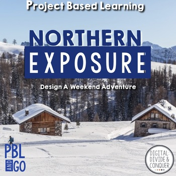 Northern Exposure- The Winter Getaway, A Project Based Learning Activity (PBL)