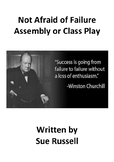 Not Afraid of Failure Class Play or Assembly
