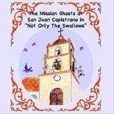 Not Only The Swallows- Ghosts Teach the History of San Juan Capistrano