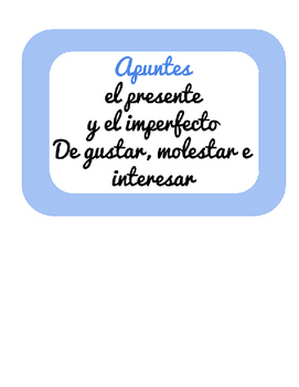 Notes- Gustar, Interesar, Molestar Present / Imperfect