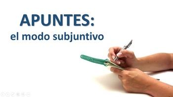 Notes - The Subjunctive Mood - Spanish - Apuntes - El modo subjuntivo