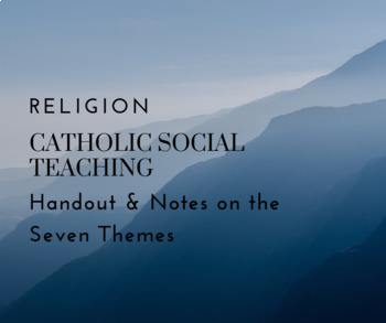 Notes on Catholic Social Teaching (CST) - w/ Blank Handout for Note-Taking