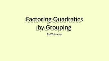 Notes on Factoring Quadratics by Grouping