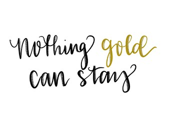 Nothing Gold Can Stay - Print