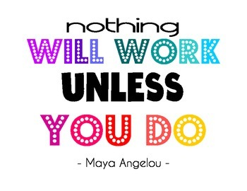 Nothing Will Work Unless You Do - Maya Angelou - Motivational Poster