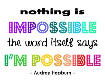 Nothing is Impossible - Audrey Hepburn Quote - Motivational Poster