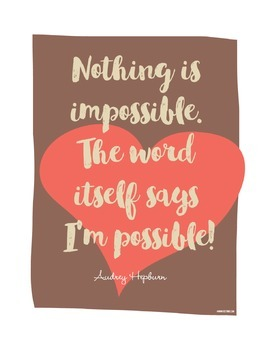 Nothing is Impossible. The Word Itself Says I'm Possible!