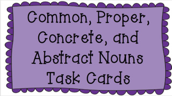 Nouns (Common/Proper, Concrete/Abstract) Task Cards