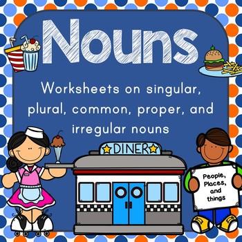 Nouns: common, proper, singular, plural and irregular