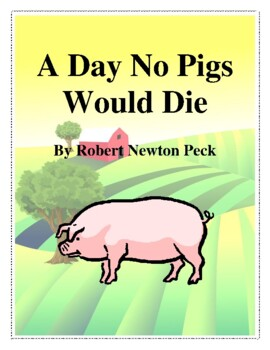 Novel Study, A Day No Pigs Would Die (by Robert Newton Peck) Study Guide