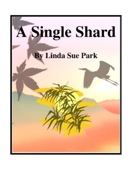 Novel Study, A Single Shard (by Linda Sue Park) Study Guide