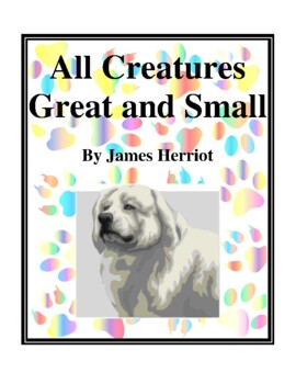 Novel Study, All Creatures Great and Small (by James Herriot) Study Guide