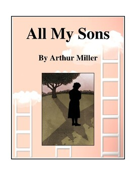 Novel Study, All My Sons (by Arthur Miller) Study Guide