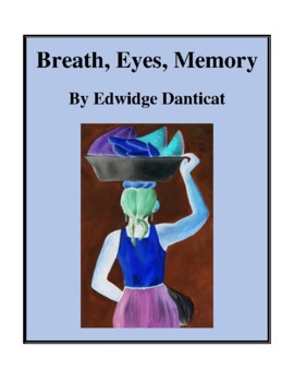 Novel Study, Breath, Eyes, Memory (by Edwidge Danticat) Study Guide