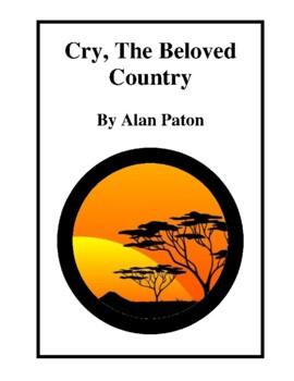 Novel Study, Cry the Beloved Country (by Alan Paton) Study Guide