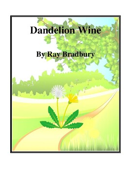 Novel Study, Dandelion Wine (by Ray Bradbury) Study Guide