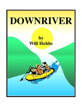 Novel Study, Downriver (by Will Hobbs) Study Guide